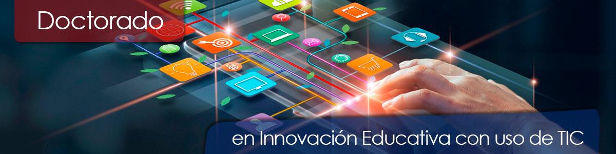 Doctorado en Innovación Educativa con uso de Tic