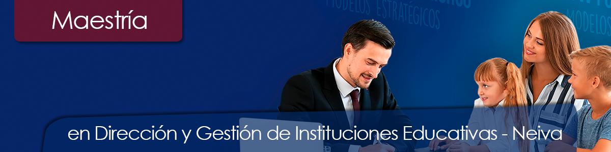 Maestría en Dirección y Gestión de Instituciones Educativas Neiva