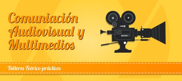 ¡Inscríbete en los talleres teórico prácticos de Comunicación Audiovisual y Multimedios!