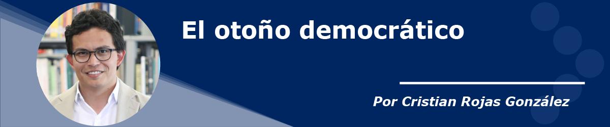 Columna el otoño democrático de Cristian Rojas, profesor de la Facultad de Derecho y Ciencias Políticas