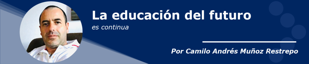 Columna la educación del futuro es continua, por Por Camilo Andrés Muñoz Restrepo, director de Educación Continua en el Instituto Forum.